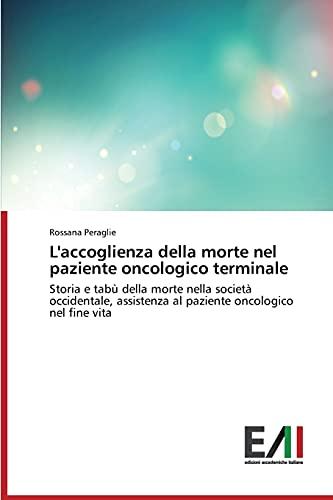9783639774566: L'accoglienza della morte nel paziente oncologico terminale: Storia e tabù della morte nella società occidentale, assistenza al paziente oncologico nel fine vita (Italian Edition)