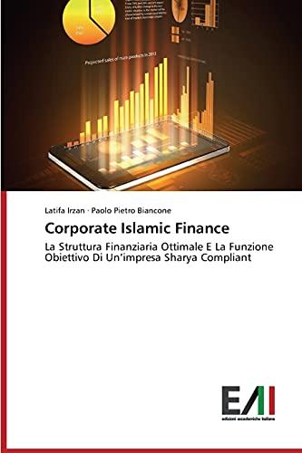 9783639776195: Corporate Islamic Finance: La Struttura Finanziaria Ottimale E La Funzione Obiettivo Di Un'impresa Sharya Compliant (Italian Edition)