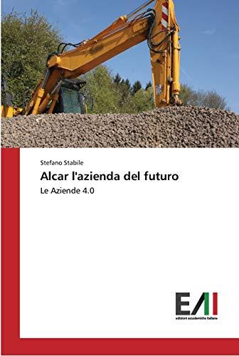 Alcar l'azienda del futuro: Le Aziende 4.0 (Paperback): Stefano Stabile