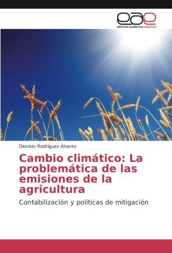 Cambio climático: La problemática de las emisiones de la agricultura: Contabilización y políticas ...