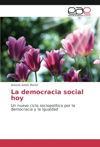 La democracia social hoy: Un nuevo ciclo sociopolítico por la democracia y la igualdad (Paperback):...