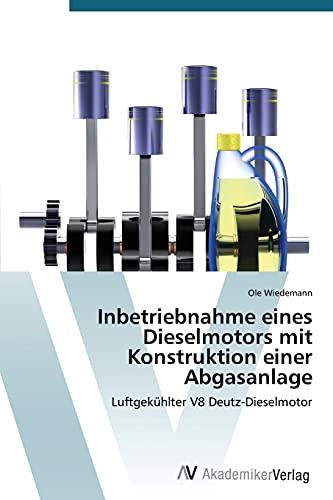 9783639787788: Inbetriebnahme eines Dieselmotors mit Konstruktion einer Abgasanlage