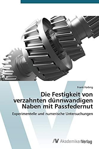 9783639787986: Die Festigkeit von verzahnten dünnwandigen Naben mit Passfedernut: Experimentelle und numerische Untersuchungen (German Edition)