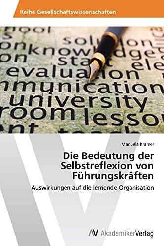9783639788341: Die Bedeutung der Selbstreflexion von Führungskräften: Auswirkungen auf die lernende Organisation (German Edition)
