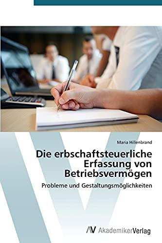 9783639789027: Die erbschaftsteuerliche Erfassung von Betriebsvermögen: Probleme und Gestaltungsmöglichkeiten (German Edition)