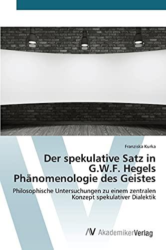 9783639792874: Der spekulative Satz in G.W.F. Hegels Phänomenologie des Geistes (German Edition)