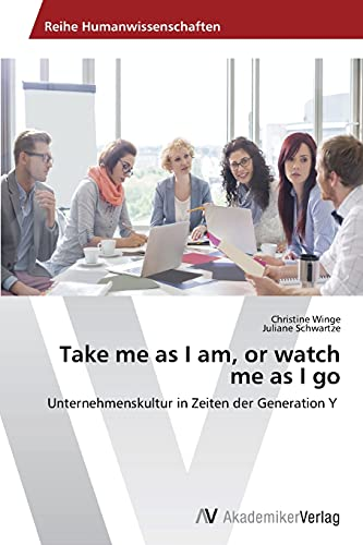 9783639793017: Take me as I am, or watch me as I go (German Edition)