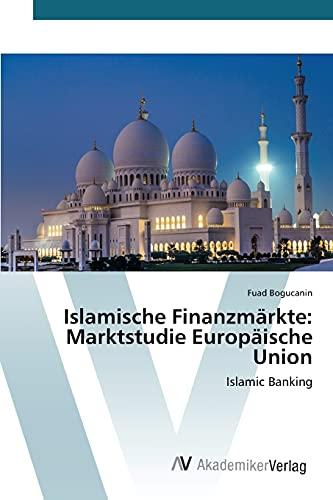 9783639806304: Islamische Finanzmärkte: Marktstudie Europäische Union: Islamic Banking (German Edition)