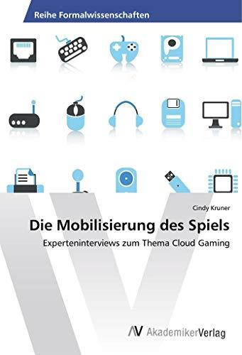 Die Mobilisierung des Spiels: Experteninterviews zum Thema Cloud Gaming (Paperback): Cindy Kruner