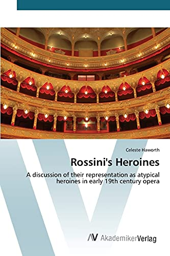9783639808001: Rossini's Heroines: A discussion of their representation as atypical heroines in early 19th century opera