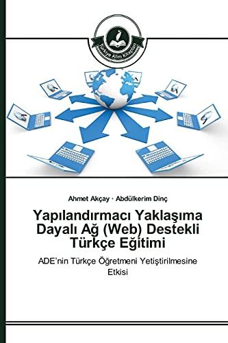 9783639811278: Yapılandırmacı Yaklaşıma Dayalı Ağ (Web) Destekli Türkçe Eğitimi: ADE'nin Türkçe Öğretmeni Yetiştirilmesine Etkisi (Turkish Edition)