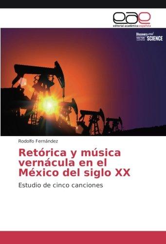 9783639811902: Retórica y música vernácula en el México del siglo XX: Estudio de cinco canciones (Spanish Edition)