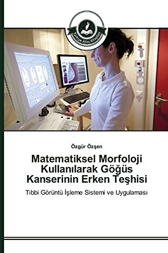 9783639812121: Matematiksel Morfoloji Kullanılarak Göğüs Kanserinin Erken Teşhisi: Tıbbi Görüntü İşleme Sistemi ve Uygulaması (Turkish Edition)