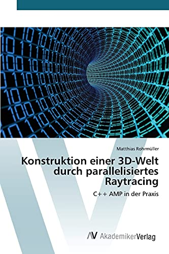 9783639831238: Konstruktion einer 3D-Welt durch parallelisiertes Raytracing: C++ AMP in der Praxis (German Edition)
