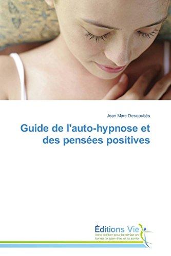 Guide de l'auto-hypnose et des pensées positives: Descoubès Jean Marc