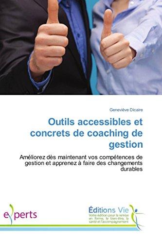 9783639834697: Outils accessibles et concrets de coaching de gestion: Améliorez dès maintenant vos compétences de gestion et apprenez à faire des changements durables (Omn.Vie) (French Edition)