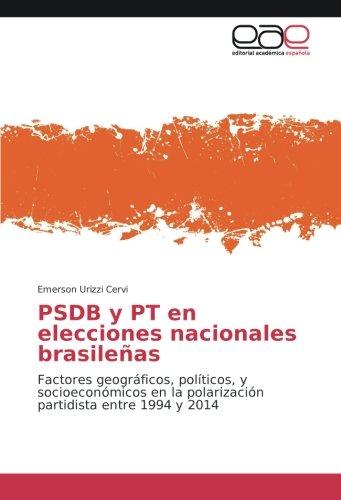 PSDB y PT en elecciones nacionales brasileñas: Factores geográficos, políticos, y socioeconómicos ...