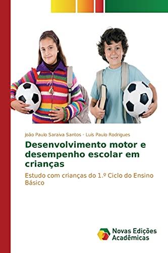 9783639837711: Desenvolvimento motor e desempenho escolar em crianças: Estudo com crianças do 1.º Ciclo do Ensino Básico (Portuguese Edition)