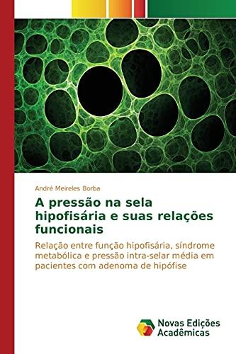 A pressão na sela hipofisária e suas: Meireles Borba, André