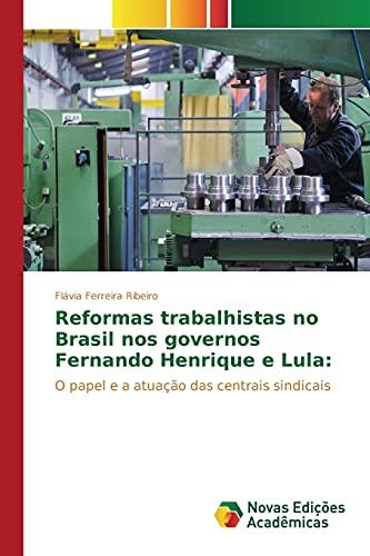 Reformas trabalhistas no Brasil nos governos Fernando: Ferreira Ribeiro Flávia