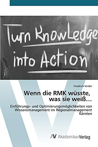 9783639840605: Wenn die RMK wüsste, was sie weiß...: Einführungs- und Optimierungsmöglichkeiten von Wissensmanagement im Regionalmanagement Kärnten (German Edition)