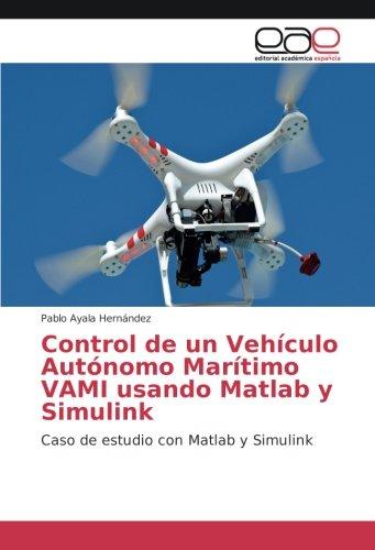 Control de un Vehículo Autónomo Marítimo VAMI usando Matlab y Simulink: Caso de estudio con Matlab ...