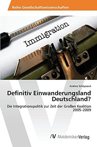 9783639851427: Definitiv Einwanderungsland Deutschland?: Die Integrationspolitik zur Zeit der Gro�en Koalition 2005-2009
