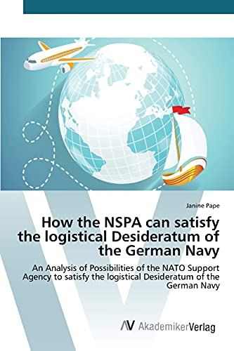 9783639851663: How the NSPA can satisfy the logistical Desideratum of the German Navy
