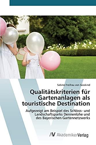 Qualitätskriterien für Gartenanlagen als touristische Destination: Sabine Freifrau von ...