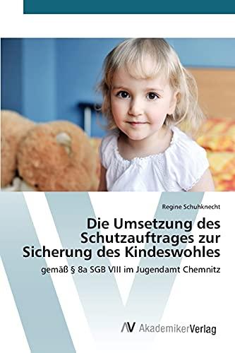 9783639853766: Die Umsetzung des Schutzauftrages zur Sicherung des Kindeswohles