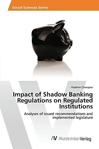 9783639854800: Impact of Shadow Banking Regulations on Regulated Institutions