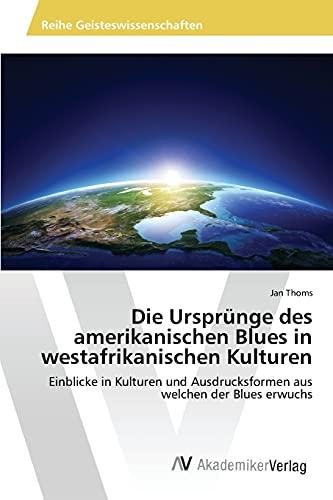9783639856576: Die Ursprünge des amerikanischen Blues in westafrikanischen Kulturen