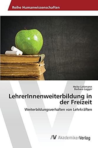9783639857016: LehrerInnenweiterbildung in der Freizeit: Weiterbildungsverhalten von Lehrkräften (German Edition)