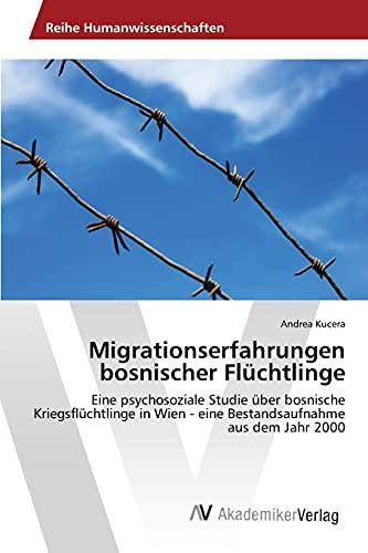 9783639857054: Migrationserfahrungen bosnischer Fl�chtlinge: Eine psychosoziale Studie �ber bosnische Kriegsfl�chtlinge in Wien - eine Bestandsaufnahme aus dem Jahr 2000