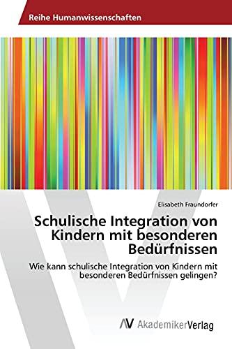 9783639857252: Schulische Integration von Kindern mit besonderen Bed�rfnissen: Wie kann schulische Integration von Kindern mit besonderen Bed�rfnissen gelingen?