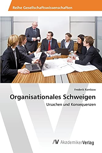9783639858273: Organisationales Schweigen: Ursachen und Konsequenzen (German Edition)