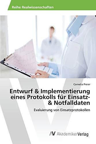 9783639859089: Entwurf & Implementierung eines Protokolls für Einsatz- & Notfalldaten: Evaluierung von Einsatzprotokollen (German Edition)