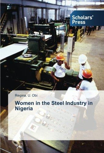 Women in the Steel Industry in Nigeria (Paperback): Regina. U. Obi