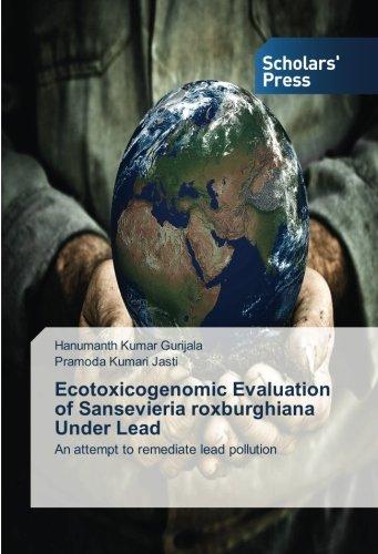 Ecotoxicogenomic Evaluation of Sansevieria roxburghiana Under Lead: Gurijala, Hanumanth Kumar