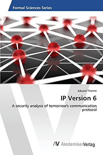 9783639865974: IP Version 6: A security analysis of tomorrow's communication protocol