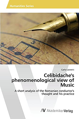 9783639867121: Celibidache's phenomenological view of Music, individual tempo, classical music's interpretation: A short analysis of the Romanian conductor's thought and his practice