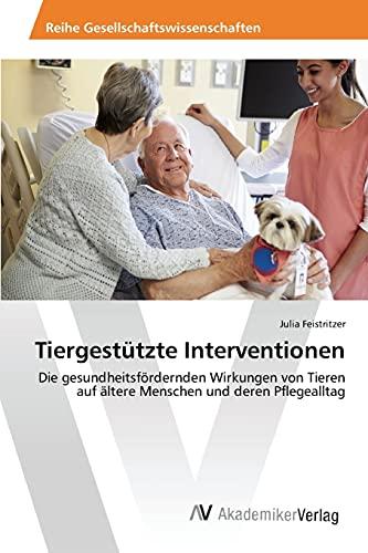 9783639867503: Tiergestützte Interventionen: Die gesundheitsfördernden Wirkungen von Tieren auf ältere Menschen und deren Pflegealltag (German Edition)
