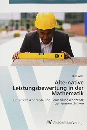 Alternative Leistungsbewertung in der Mathematik: Unterrichtskonzepte und Beurteilungskonzepte ...