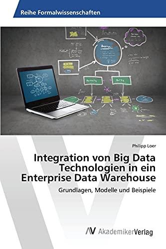 Integration von Big Data Technologien in ein Enterprise Data Warehouse: Philipp Loer