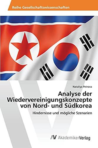 Analyse der Wiedervereinigungskonzepte von Nord- und Südkorea (German Edition): Petrova Nataliya