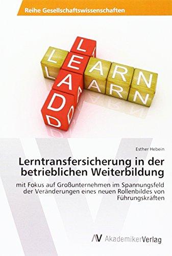 9783639877793: Lerntransfersicherung in der betrieblichen Weiterbildung: mit Fokus auf Großunternehmen im Spannungsfeld der Veränderungen eines neuen Rollenbildes von Führungskräften