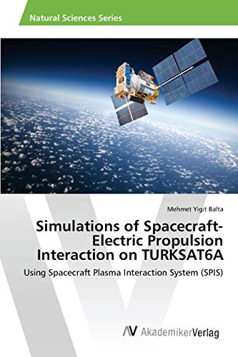 Simulations of Spacecraft-Electric Propulsion Interaction on TURKSAT6A: Mehmet Yigit Balta