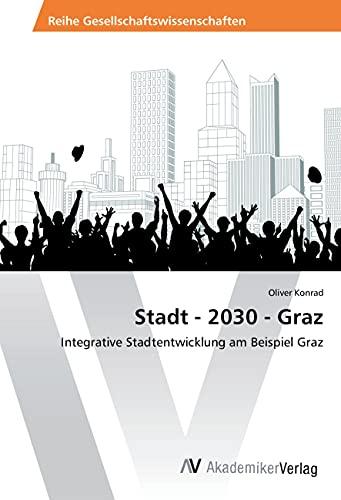9783639881219: Stadt - 2030 - Graz: Integrative Stadtentwicklung am Beispiel Graz