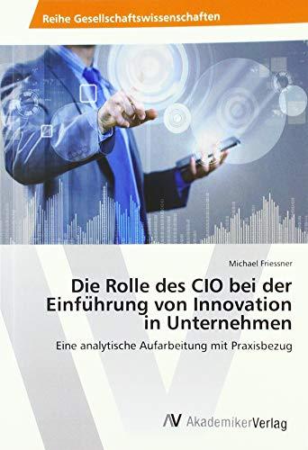 Die Rolle des CIO bei der Einfu hrung von Innovation in Unternehmen: Michael Friessner