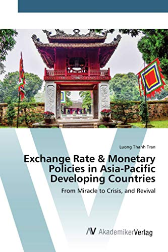 Exchange Rate Monetary Policies in Asia-Pacific Developing Countries: From Miracle to Crisis, and ...